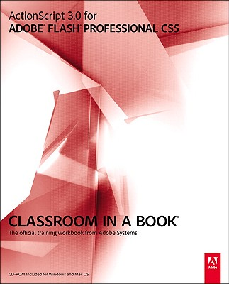 Actionscript 3.0 for Adobe Flash Professional CS5 Classroom in a Book By Adobe Systems (COR)/ Florio, Chris